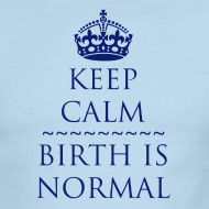 Design ~ Keep Calm Birth is Normal