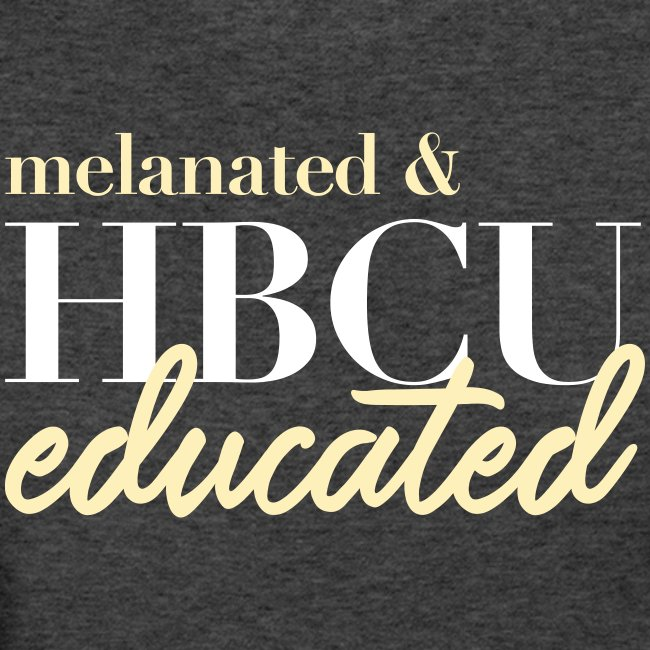 Melanated and HBCU Educated