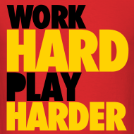 Design ~ Work Hard, Play Harder
