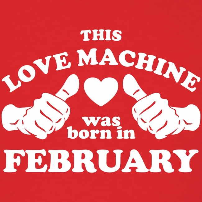 This Love Machine Was Born In February