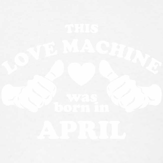 This Love Machine Was Born In April