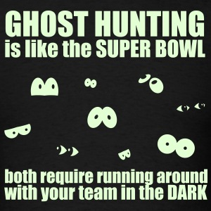 Ghost Hunting Is Like The Super Bowl T-Shirts - Men's T-Shirt
