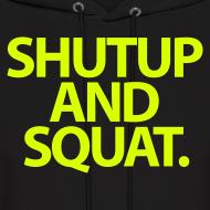 Design ~ ShutUp And Squat | Mens Hoodie