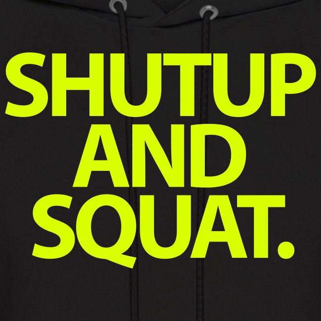 ShutUp And Squat | Mens Hoodie