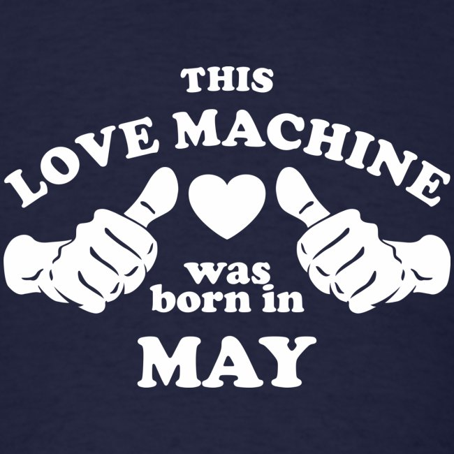 This Love Machine Was Born In May