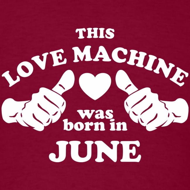 This Love Machine Was Born In June