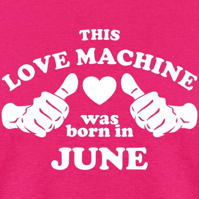 This Love Machine Was Born In June