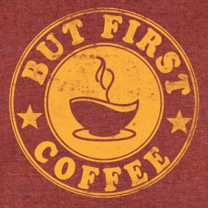 but first coffee - Unisex Tri-Blend T-Shirt by American Apparel