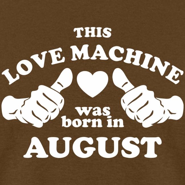 This Love Machine Was Born In August