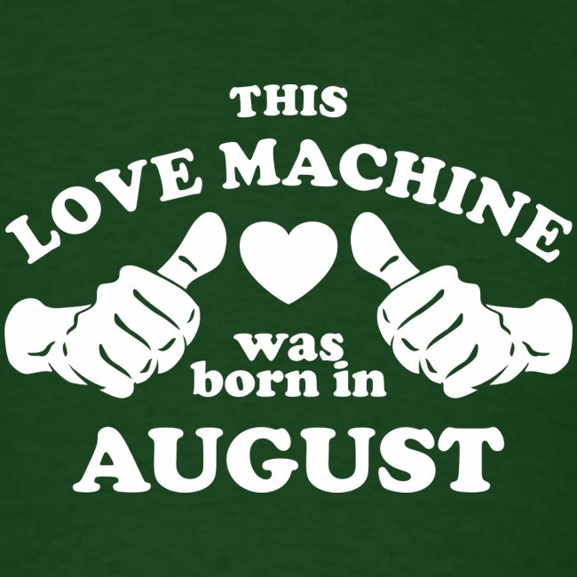 This Love Machine Was Born In August
