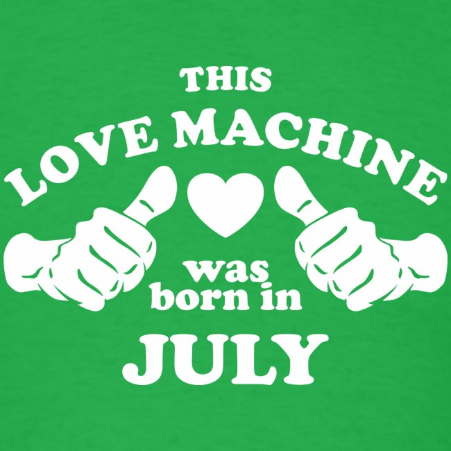 This Love Machine Was Born In July
