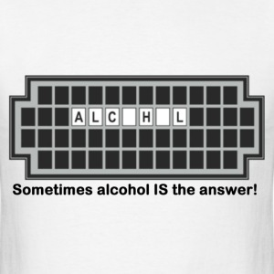 Sometimes alcohol IS the answer! - Men's T-Shirt