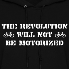 The Revolution Will Not Be Motorized Hoodies