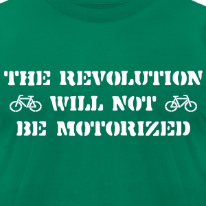 The Revolution Will Not Be Motorized T-Shirts - Men's T-Shirt by American Apparel