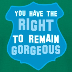 POLICE BADGE you have the right to remain gorgeous T-Shirts