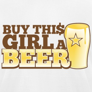 BUY THIS GIRL A BEER! pint glass bought buying T-Shirts - Men's T-Shirt by American Apparel