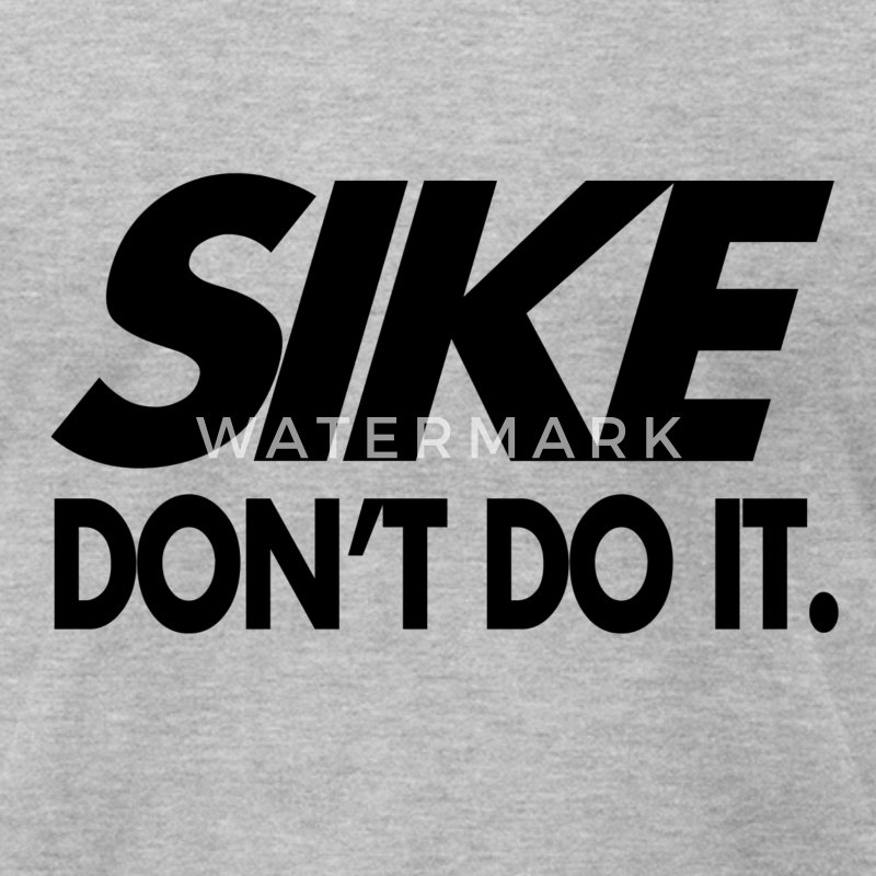 Sike Don't Do It - Men's T-Shirt by American Apparel