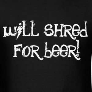 Will Shred For Beer - Men's T-Shirt