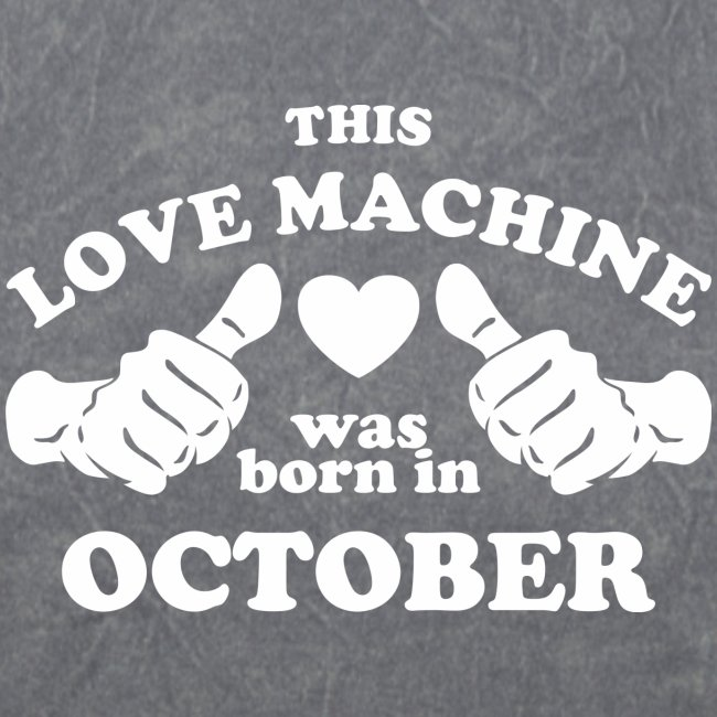 This Love Machine Was Born In October