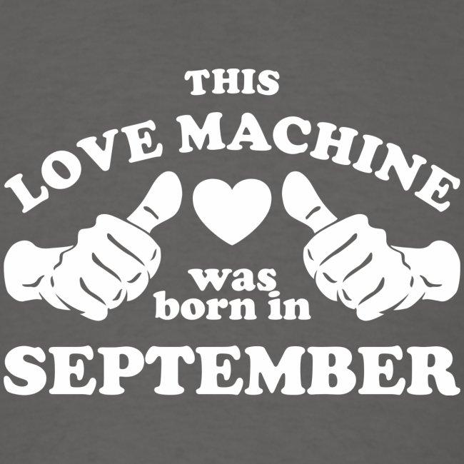 This Love Machine Was Born In September