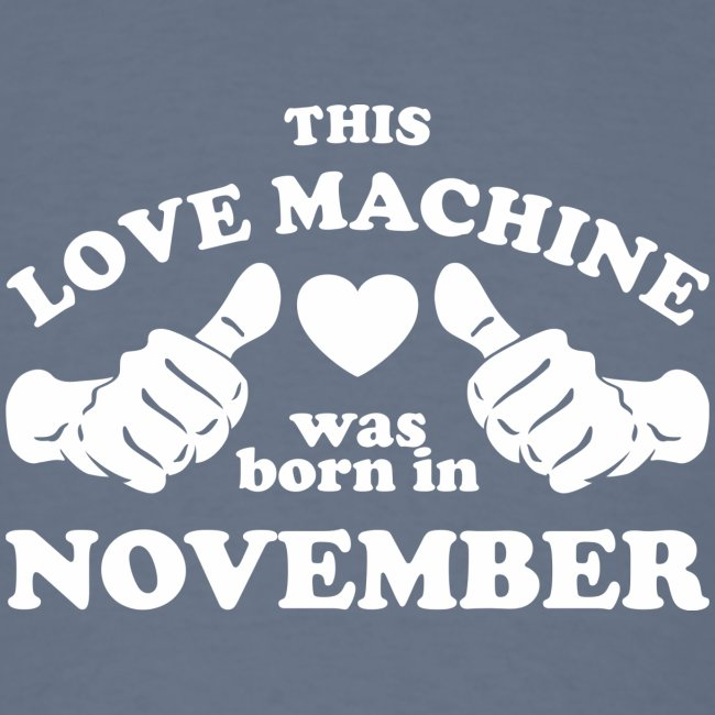 This Love Machine Was Born In November