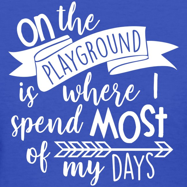 On the Playground is Where I Spend Most of My Days