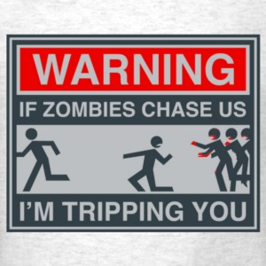 If zombies chase us, I'm tripping you - Men's T-Shirt