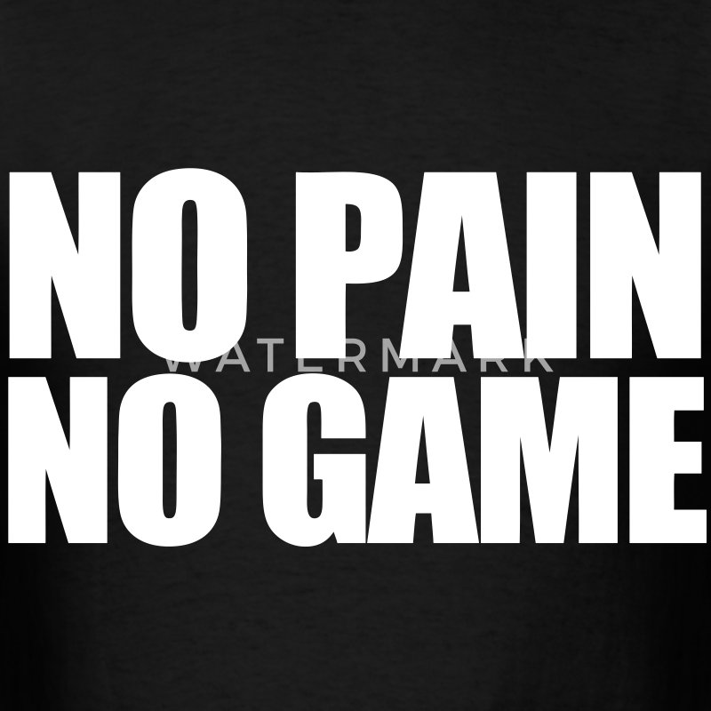 no pain no game essay Without suffering, there is no reward example sentences: a: this exercise is so difficult b: yeah but it'll help you lose weight as they say, no pain, no gain i really hate studying, but no pain, no gain if i don't study i'll never get into a good university.
