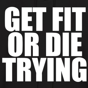 Get Fit Or Die Trying Hoodies - Men's Hoodie