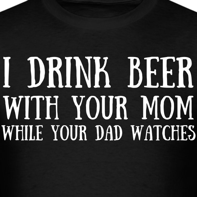 I Drink Beer With Your Mom While Your Dad Watches worn by James Storm Beer Money