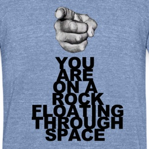 You are on a rock floating through space - Unisex Tri-Blend T-Shirt