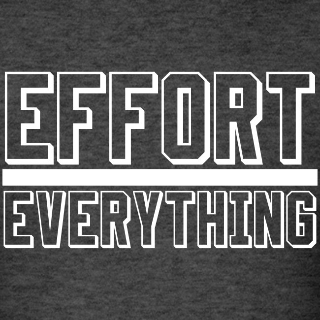 Effort Over Everything