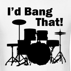 I'd Bang That! - Men's T-Shirt