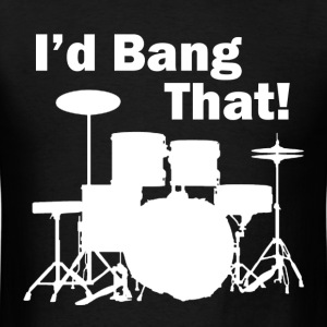 I'd Bang That - Men's T-Shirt