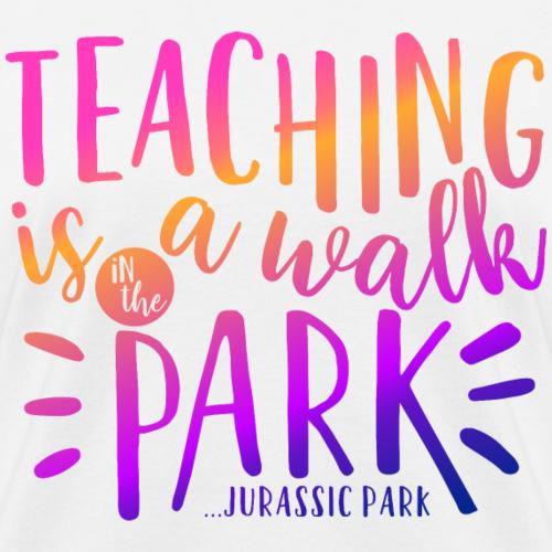 Teaching Is a Walk in the Park... Jurassic Park