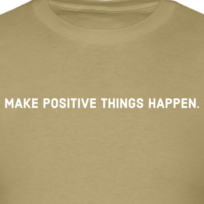Make Positive Things Happen  - Tee