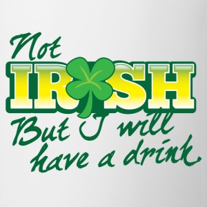 NOT IRISH but I will have a drink Bottles & Mugs - Coffee/Tea Mug