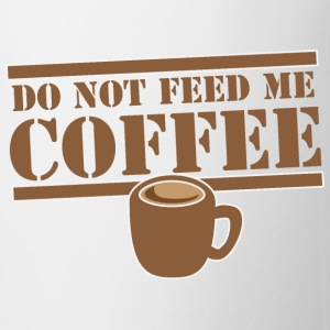 DO NOT FEED ME COFFEE with brown coffee mug cute Bottles & Mugs - Coffee/Tea Mug