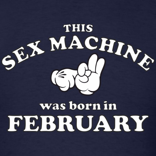 This Sex Machine Was Born In February