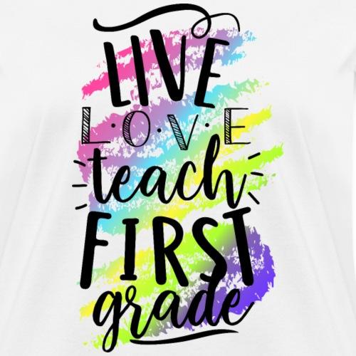 Live Love Teach First Grade