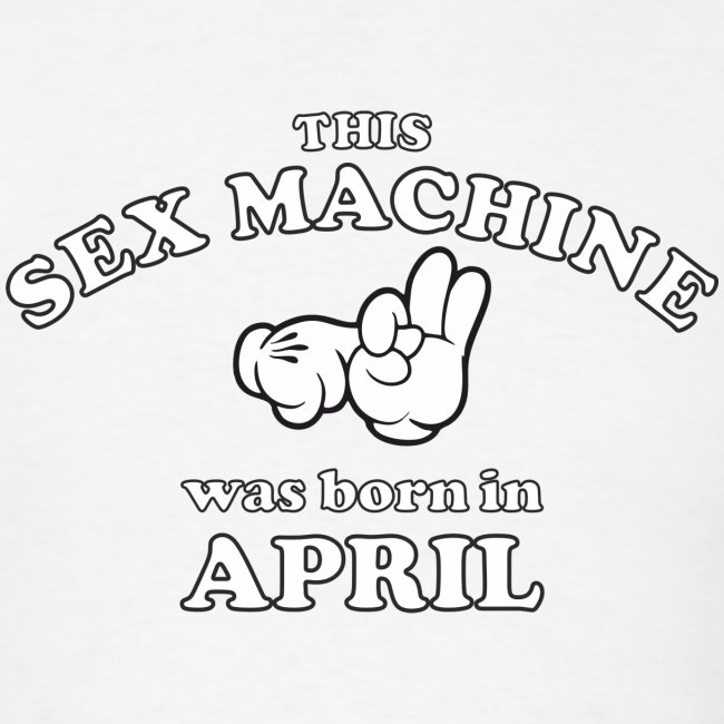 This Sex Machine Was Born In April