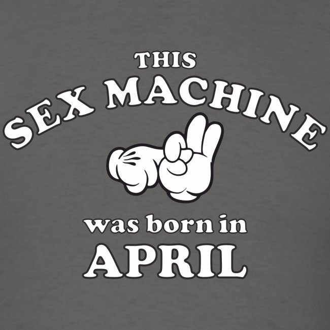 This Sex Machine Was Born In April