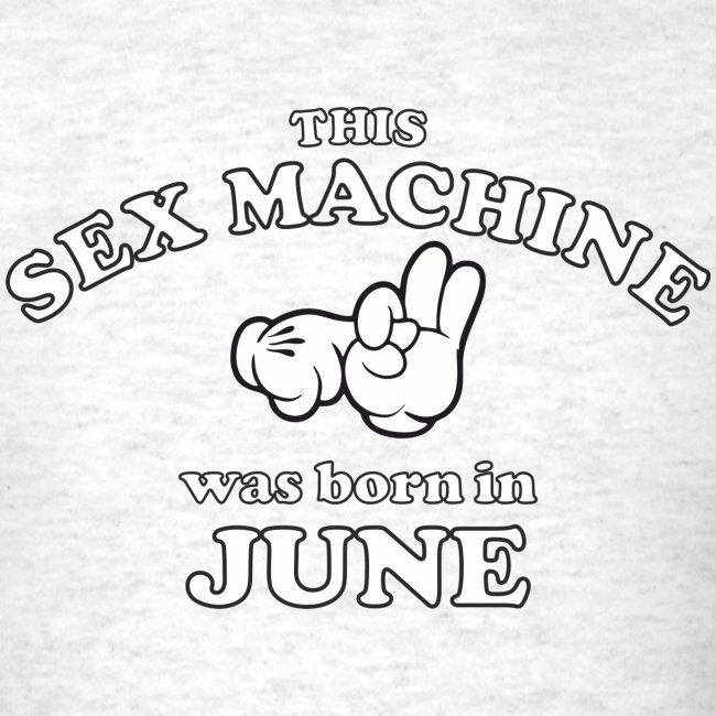 This Sex Machine Was Born In June