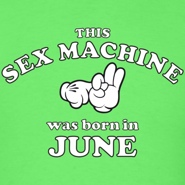 This Sex Machine Was Born In June