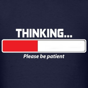Thinking Please Be Patient Men's Tshirt - Men's T-Shirt