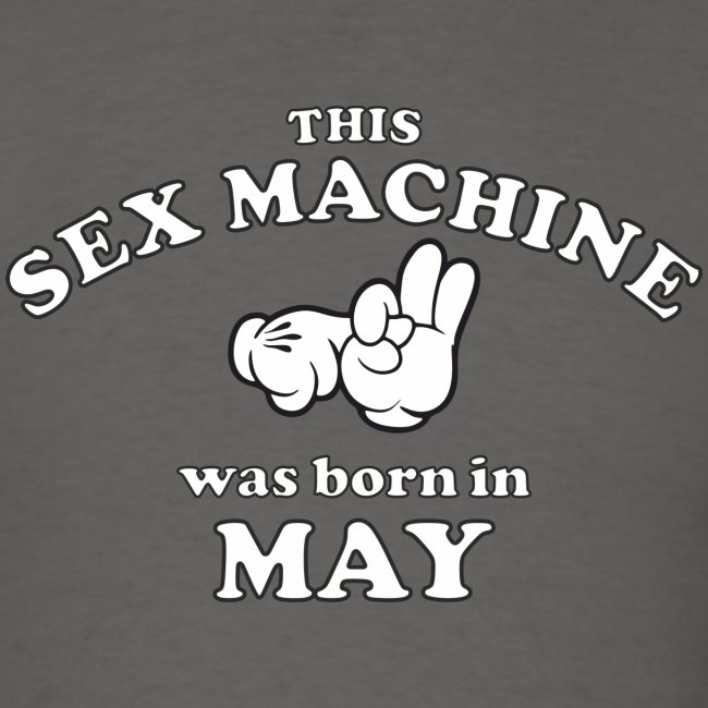 This Sex Machine Was Born In May