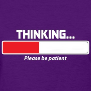 Thinking Please Be Patient Women's Tshirt - Women's T-Shirt