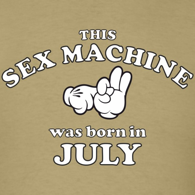 This Sex Machine Was Born In July
