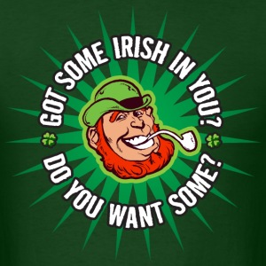 Got Some Irish in You? St. Patrick's Day Shirt - Men's T-Shirt