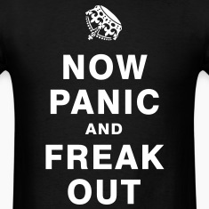 NOW PANIC AND FREAK OUT T-Shirts